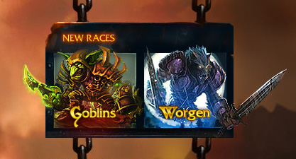 New Races:Goblin & Worgen