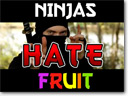 Ninja-Hate-Fruit